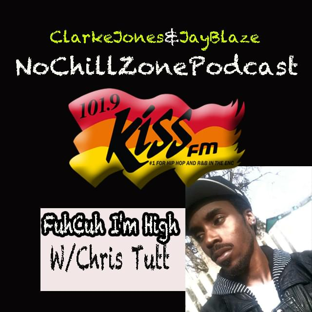 """#NoChillZone PodCast With Chris Tutt """"Fuhcuh I'm High"""""""