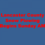 Lancaster County Snow Plowing Begins Sunday Morning