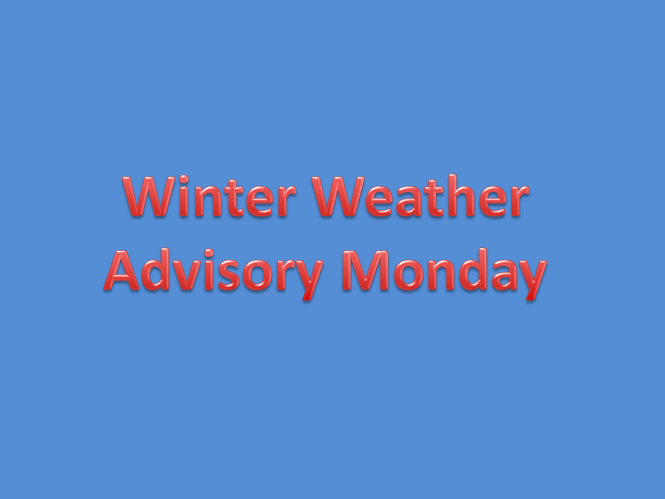Winter Weather Advisory for Monday Extended: 6 am-12 Midnight