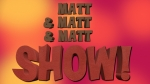 The Matt & Matt & Matt Show – Episode 1