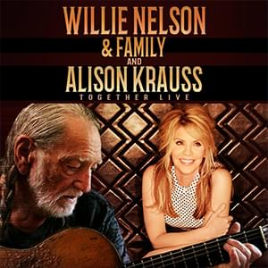 Willie Nelson and Family With Alison Krauss