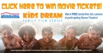 Win Tickets for the Kids Dream Family Movie Series!