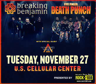ROCK 108 PRESENTS: Five Finger Death Punch & Breaking Benjamin