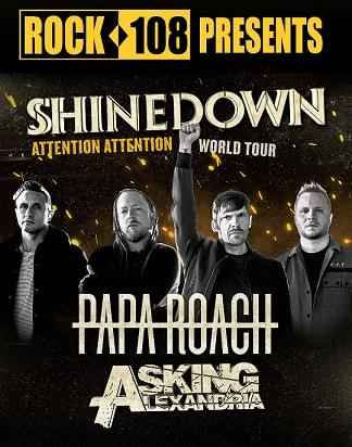 Rock 108 PRESENTS: Shinedown, Papa Roach, Asking Alexandria