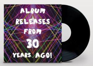 30 Years Ago – Album Releases from 1988 Part 4!