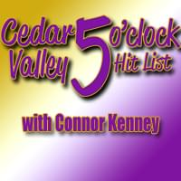 Cedar Valley 5 O Clock Hit List