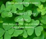 "James and Kim's Bright Spots "" St. Patrick's Day Edition"""