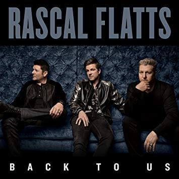Rascal Flatts – Back To Us