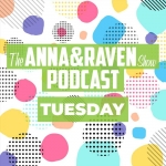 The Anna & Raven Show: 2-19-19