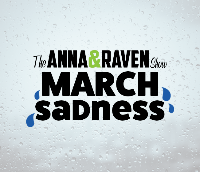 Anna & Raven's March Sadness