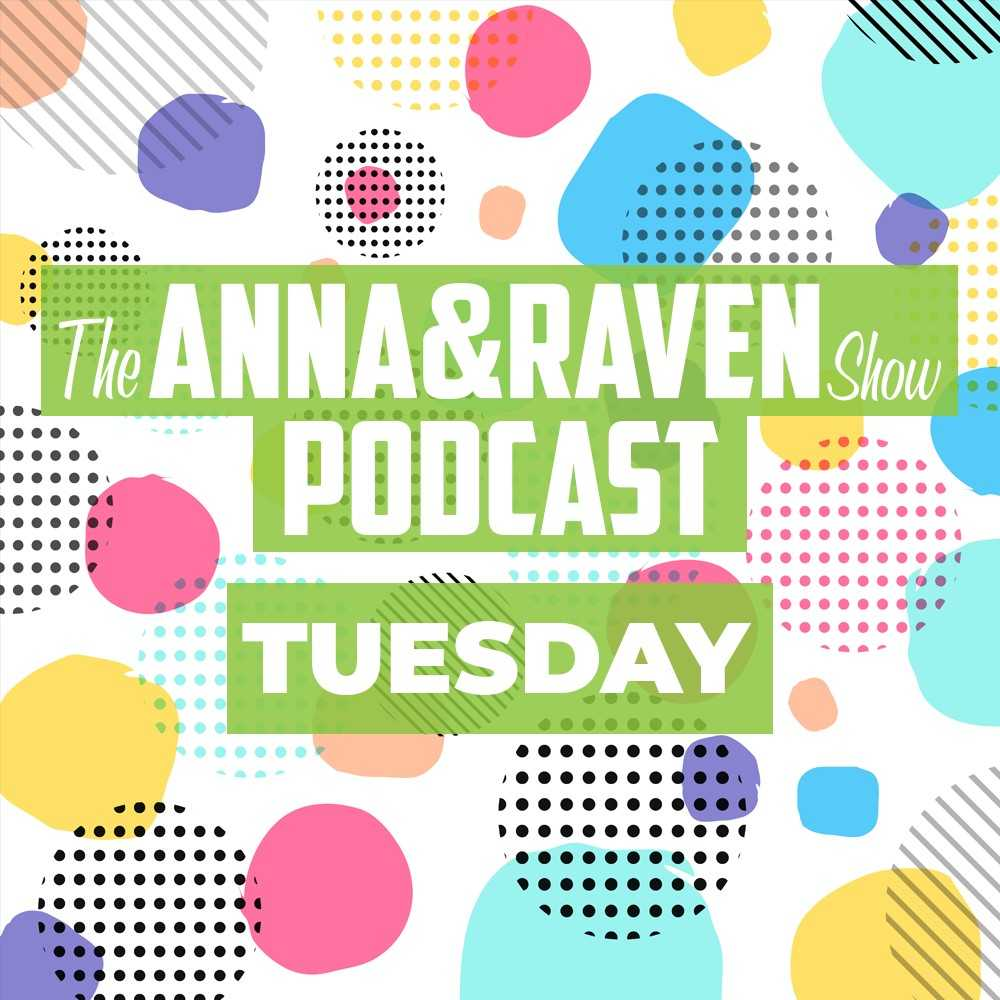 The Anna & Raven Show: 3-19-19