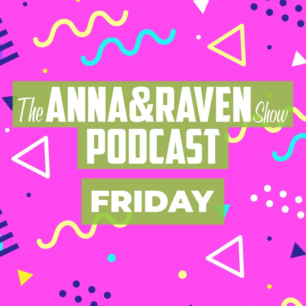 The Anna & Raven Show: 4-12-19