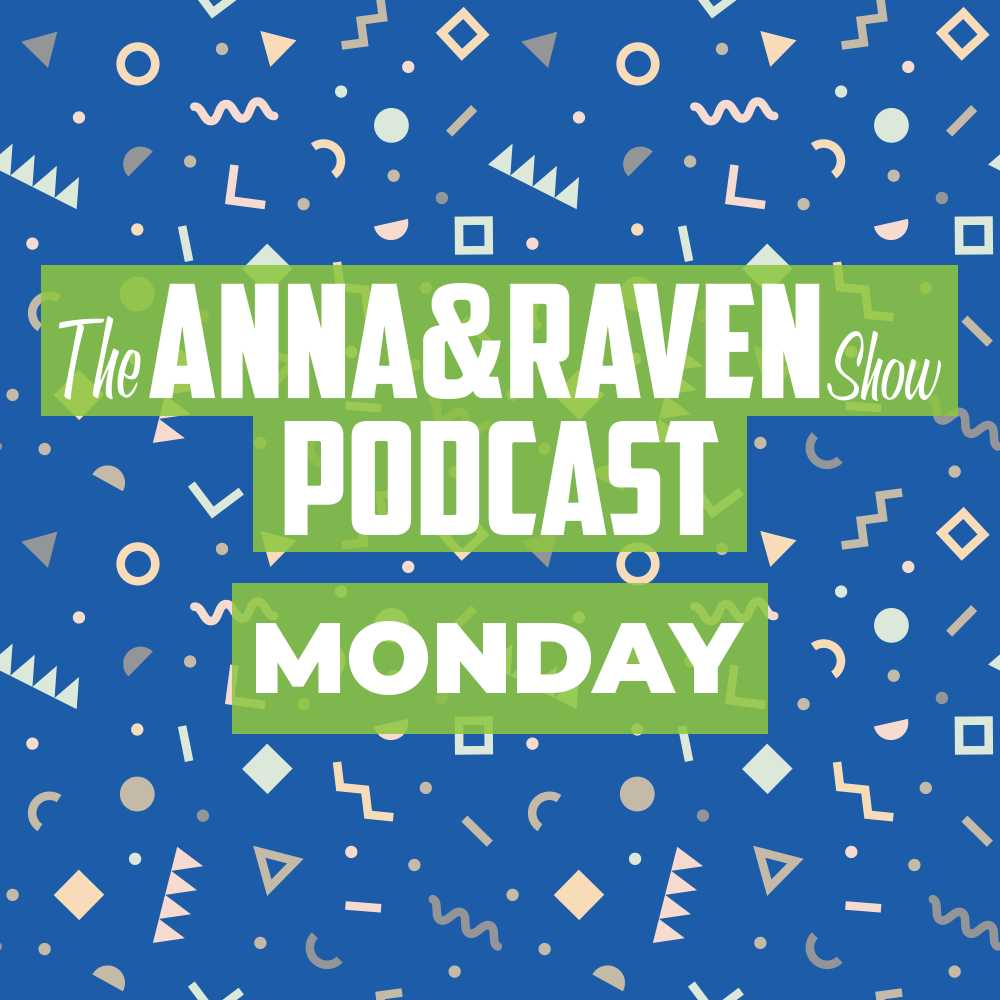 The Anna & Raven Show: 4-22-19
