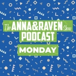 The Anna & Raven Show: 6-24-19