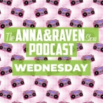 The Anna & Raven Show: 6-26-19