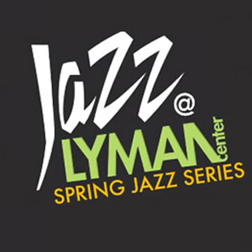 Spring Jazz Series at Southern's Lyman Center