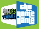 102.9 THE WHALE $5000 NAME GAME