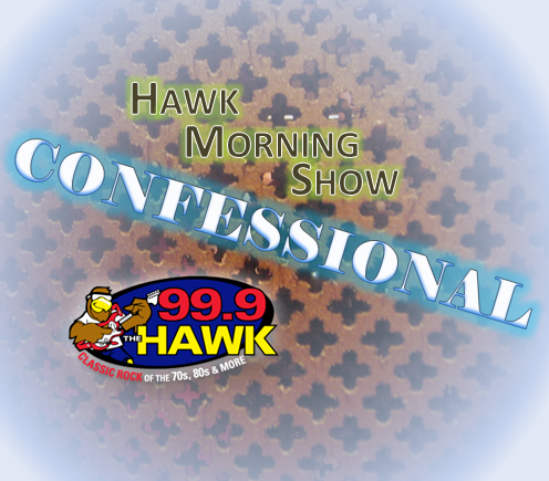 The Hawk Morning Show Confessional! – 10/11/18