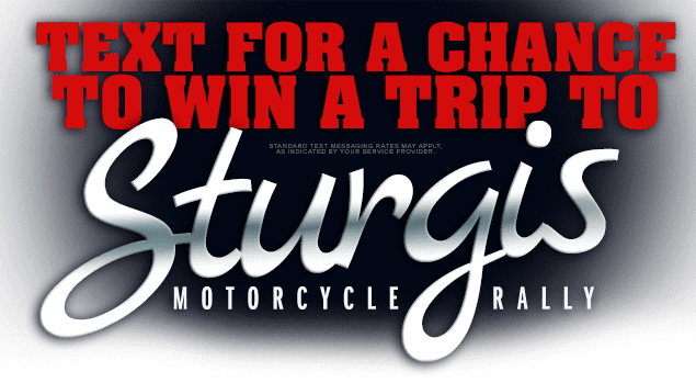 Text for a chance to win a trip to Sturgis!