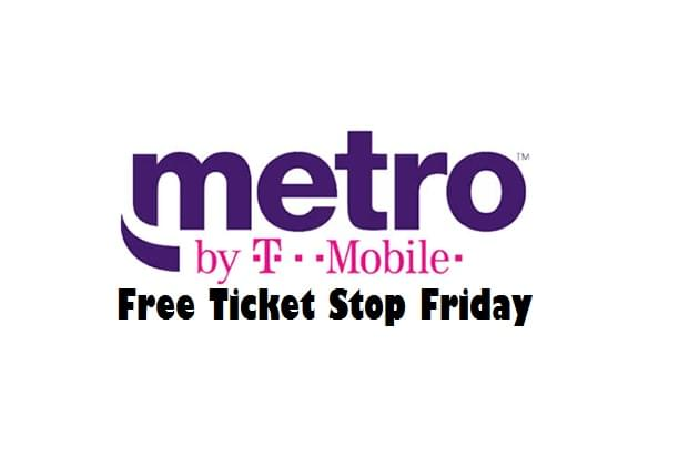 Free Ticket Stop Friday Is Today at Metro by T-Mobile!
