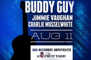 Buddy Guy, Jimmy Vaughan & Charlie Musselwhite @ The Fruit Yard