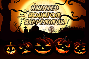 Haunted Houston Happenings