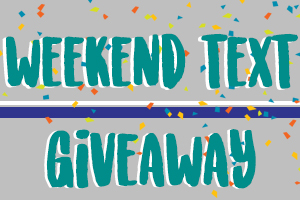 Weekend Text Giveaway