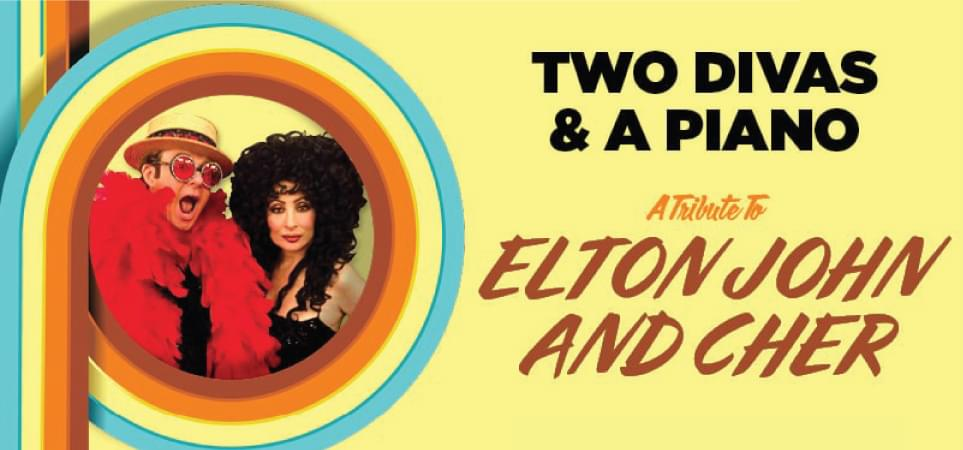 Two Divas & A Piano Tribute to Elton John and Cher | February 16, 2019