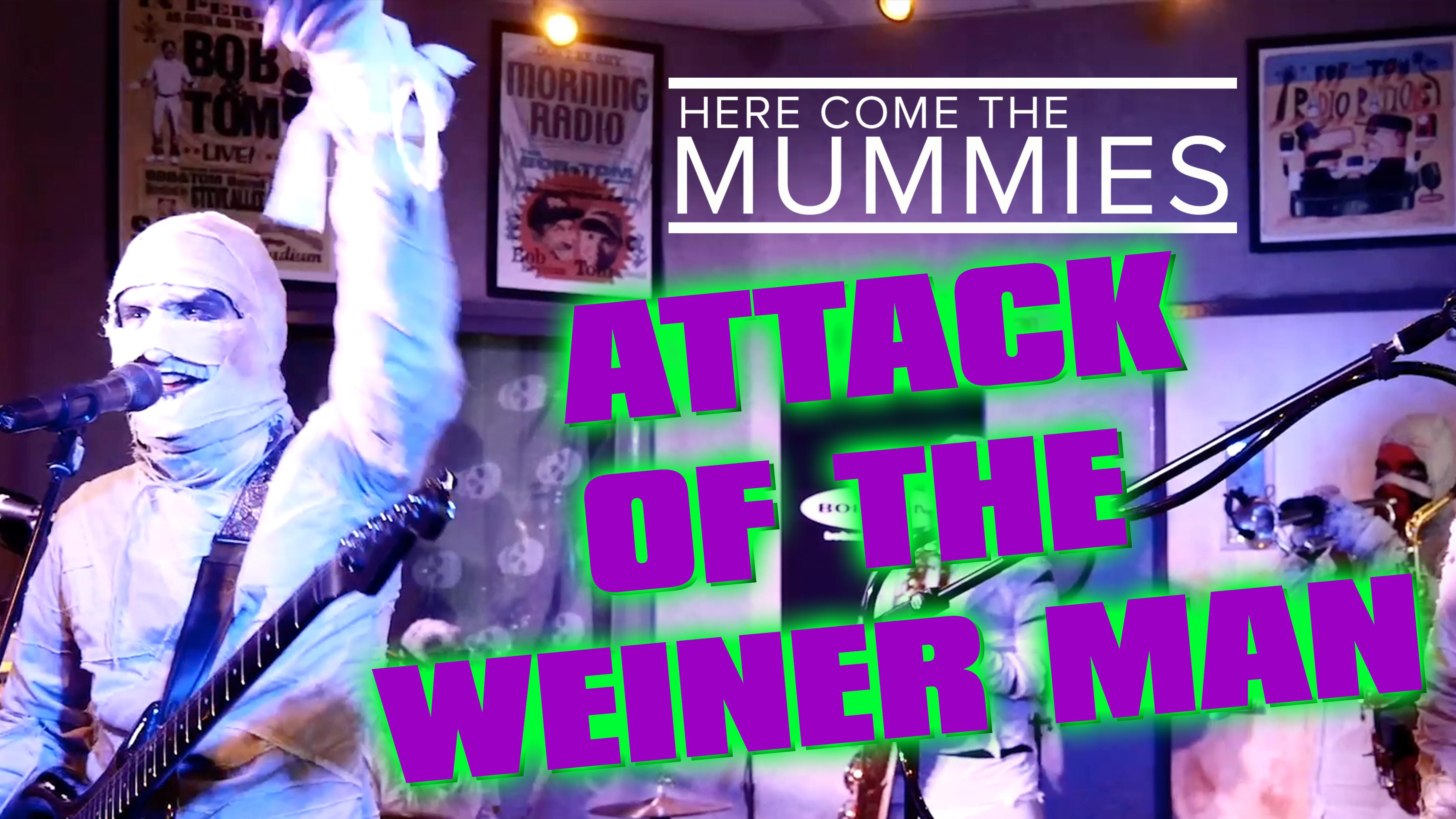 Here Come the Mummies – Attack of the Weiner Man