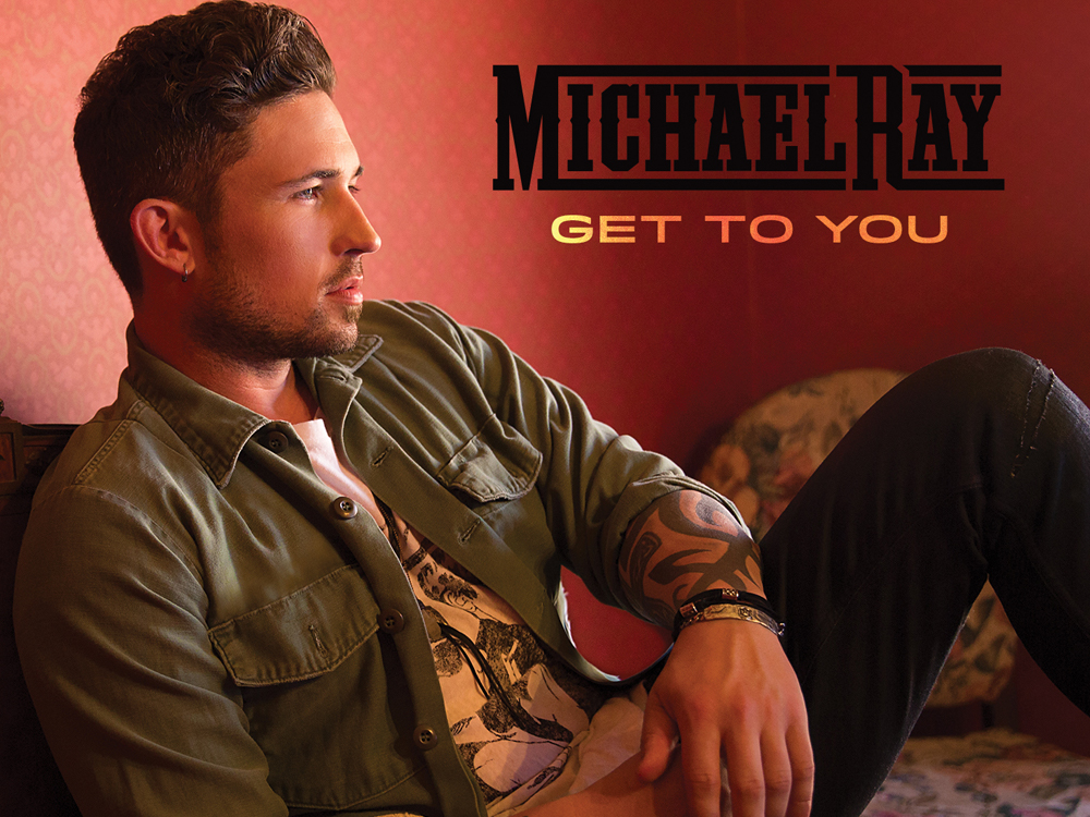 "You Get to Listen to Michael Ray's New Single, ""Get to You"""