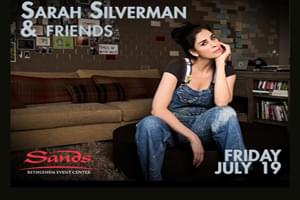 Sarah Silverman & Friends at The Sands Event Center on  July 19th