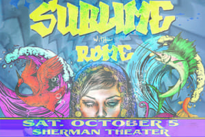 SPIN Welcomes Sublime with Rome to the Sherman Theater
