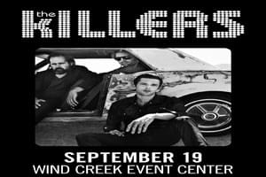 The Killers at Wind Creek Event Center September 19th