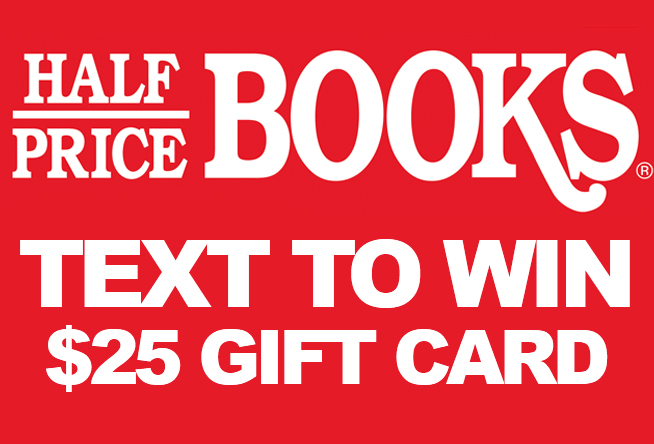Text to WIN a Half Price Books Gift Card