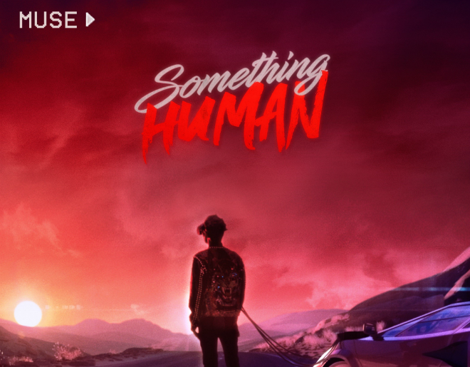 "WATCH & LISTEN // New MUSE ""Something Human"""