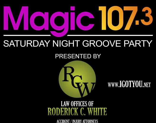 The Magic 107.3 Saturday Night Groove Party presented by The Law Offices of Roderick C. White