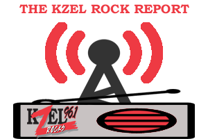 The KZEL Rock Report
