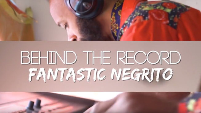 Behind the Record with Fantastic Negrito
