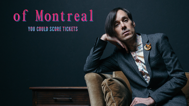 You Could Score Tickets To Of Montreal!