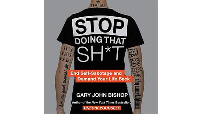 Undoing the Art of Self-Sabotage, or, 'Stop Doing that S***!'