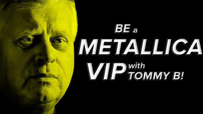Be a Metallica VIP with Tommy B!