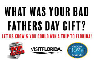 What was your bad Fathers Day gift? Let us know & you could win a trip to Florida!