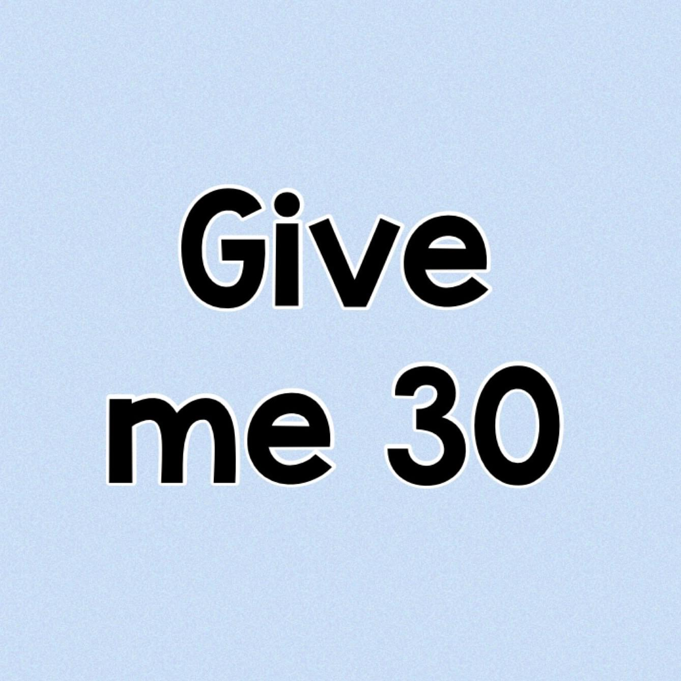 Give Me 30