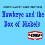 Our Latest Animated Feature:  Hawkeye Pays Off Debt With A Box of Nickels