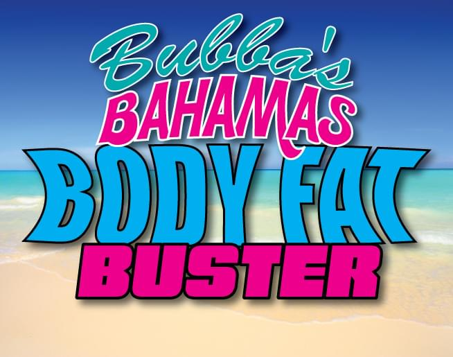 Bubba's Bahamas Body Fat Buster Challenge