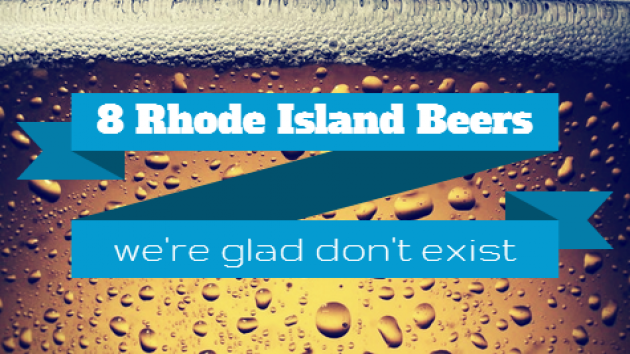8 Rhode Island Beers We're Glad Don't Exist