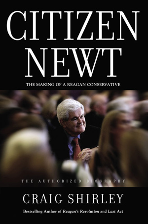 Citizen Newt: The Making of a Reagan Conservative by Craig Shirley