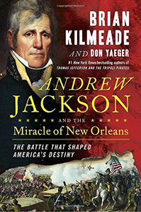 Andrew Jackson and the Miracle of New Orleans by Brian Kilmeade