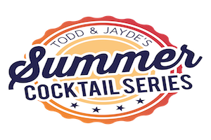 2018 Todd & Jayde Summer Cocktail Series