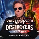 August 9th – George Thorogood & The Destroyers